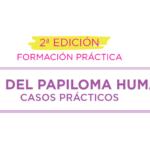 CURSO VIRUS DEL PAPILOMA HUMANO 2ª EDICIÓN: CASOS PRÁCTICOS